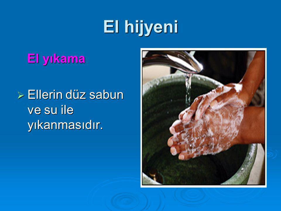 El hijyeni El yıkama Ellerin düz sabun ve su ile yıkanmasıdır.