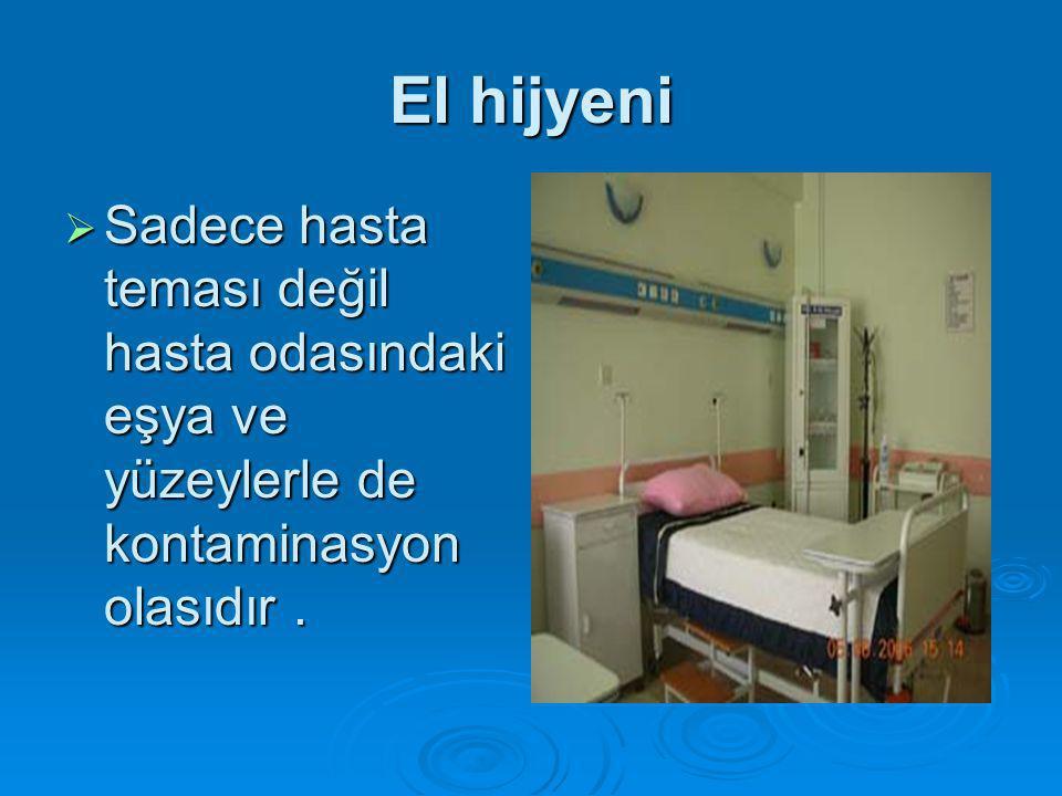 El hijyeni Sadece hasta teması değil hasta odasındaki eşya ve yüzeylerle de kontaminasyon olasıdır .