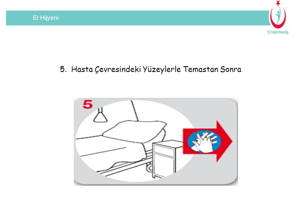 5. Hasta Çevresindeki Yüzeylerle Temastan Sonra
