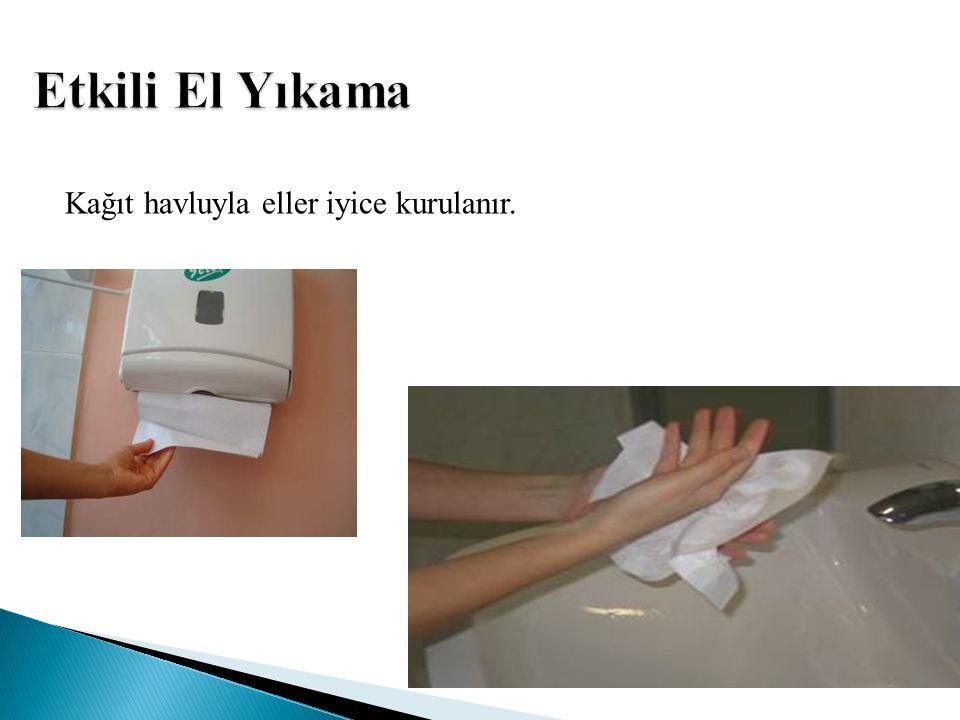 Etkili El Yıkama Kağıt havluyla eller iyice kurulanır.