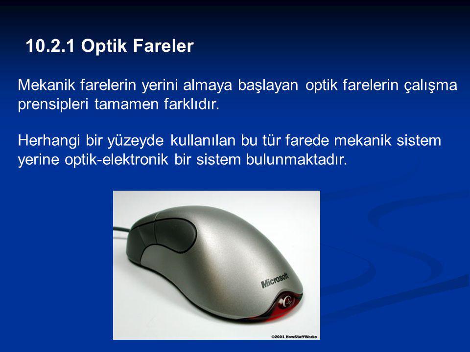 10.2.1 Optik Fareler Mekanik farelerin yerini almaya başlayan optik farelerin çalışma prensipleri tamamen farklıdır.
