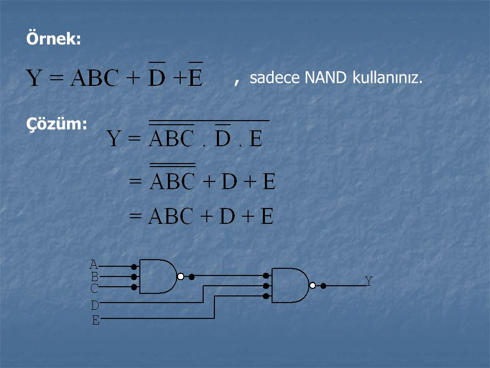 Örnek: , sadece NAND kullanınız. Çözüm: