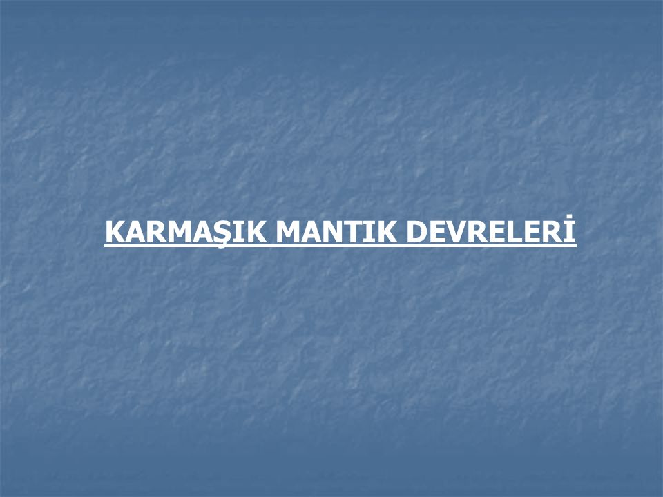 KARMAŞIK MANTIK DEVRELERİ