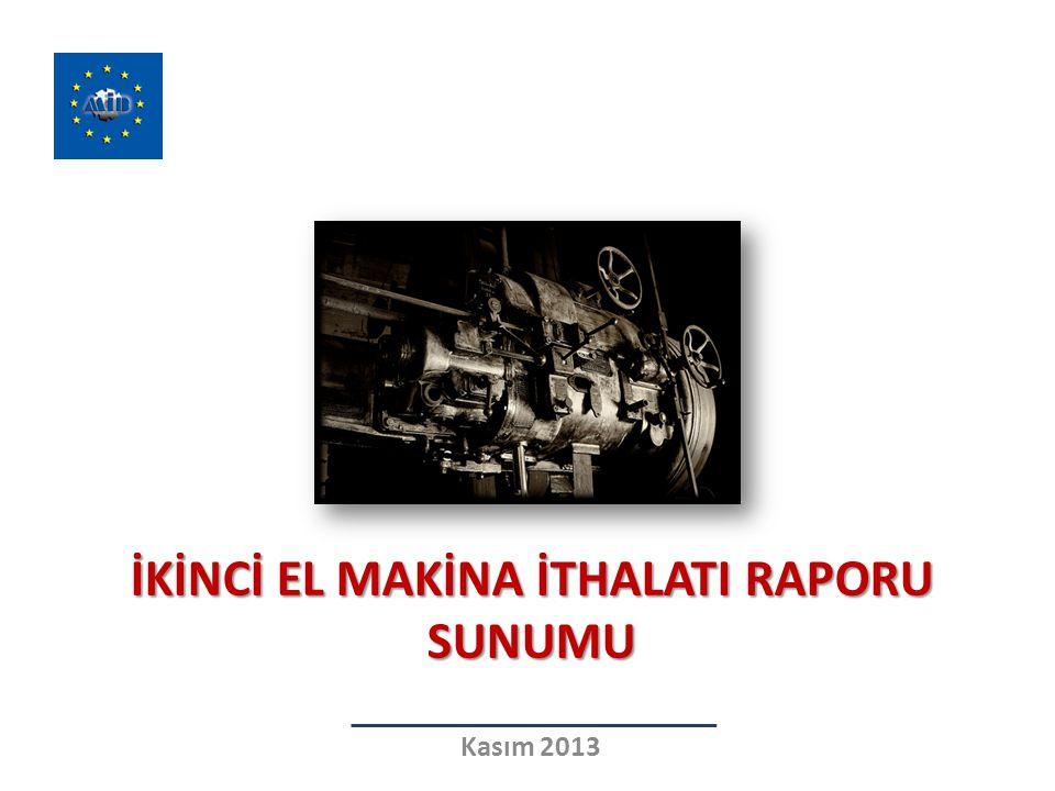 İKİNCİ EL MAKİNA İTHALATI RAPORU SUNUMU Kasım 2013