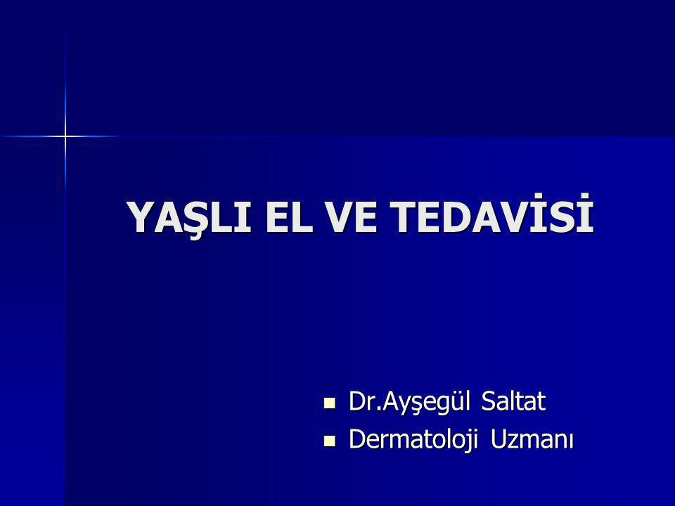 YAŞLI EL VE TEDAVİSİ Dr.Ayşegül Saltat Dermatoloji Uzmanı