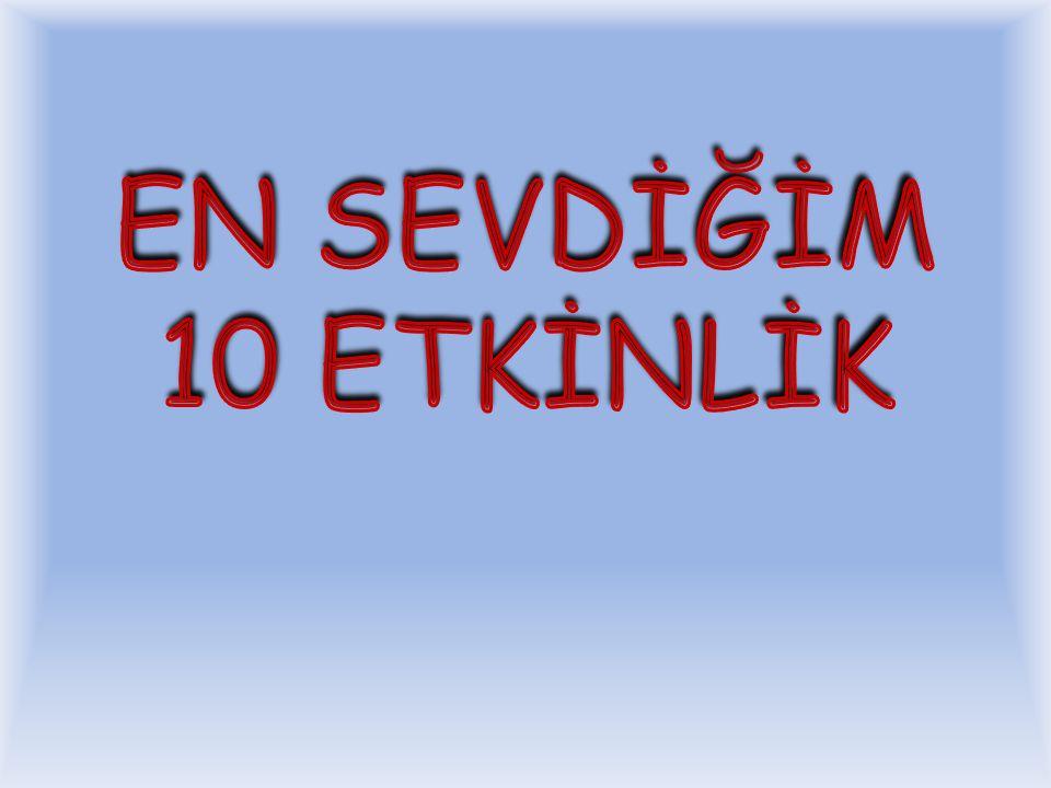 EN SEVDİĞİM 10 ETKİNLİK