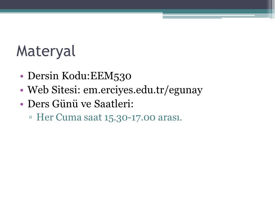 Materyal Dersin Kodu:EEM530 Web Sitesi: em.erciyes.edu.tr/egunay