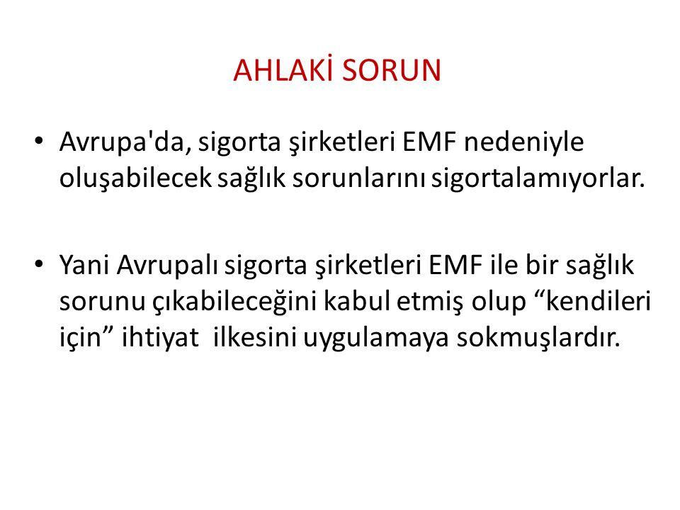 AHLAKİ SORUN Avrupa da, sigorta şirketleri EMF nedeniyle oluşabilecek sağlık sorunlarını sigortalamıyorlar.