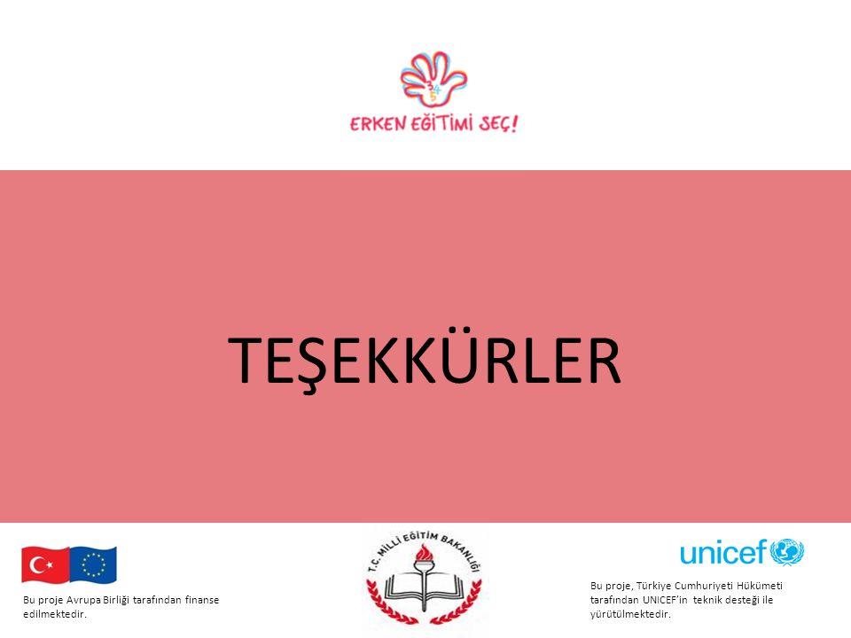 TEŞEKKÜRLER Bu proje, Türkiye Cumhuriyeti Hükümeti tarafından UNICEF'in teknik desteği ile yürütülmektedir.