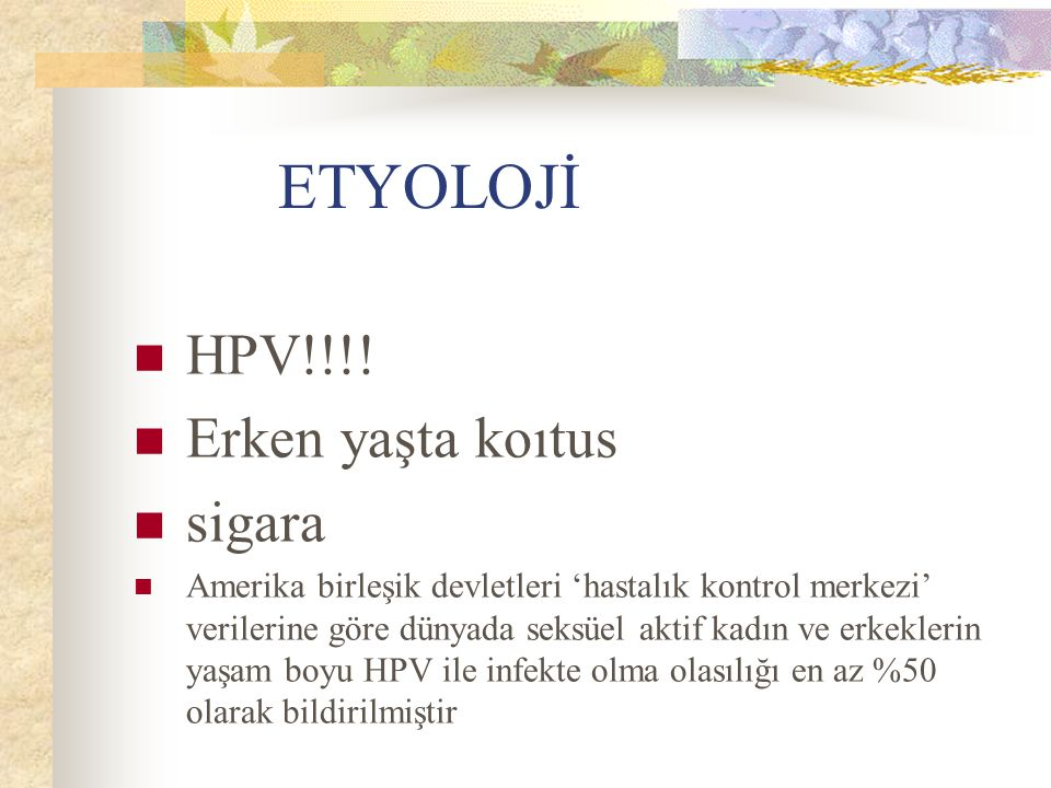 ETYOLOJİ HPV!!!! Erken yaşta koıtus sigara