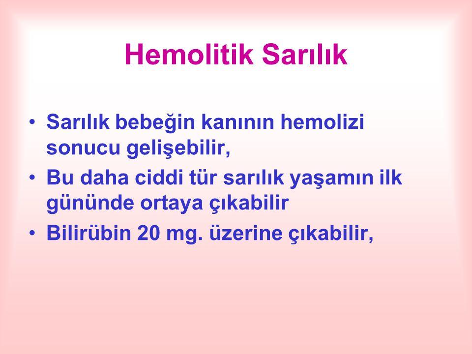 Hemolitik Sarılık Sarılık bebeğin kanının hemolizi sonucu gelişebilir,