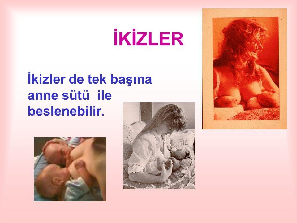 İKİZLER İkizler de tek başına anne sütü ile beslenebilir.