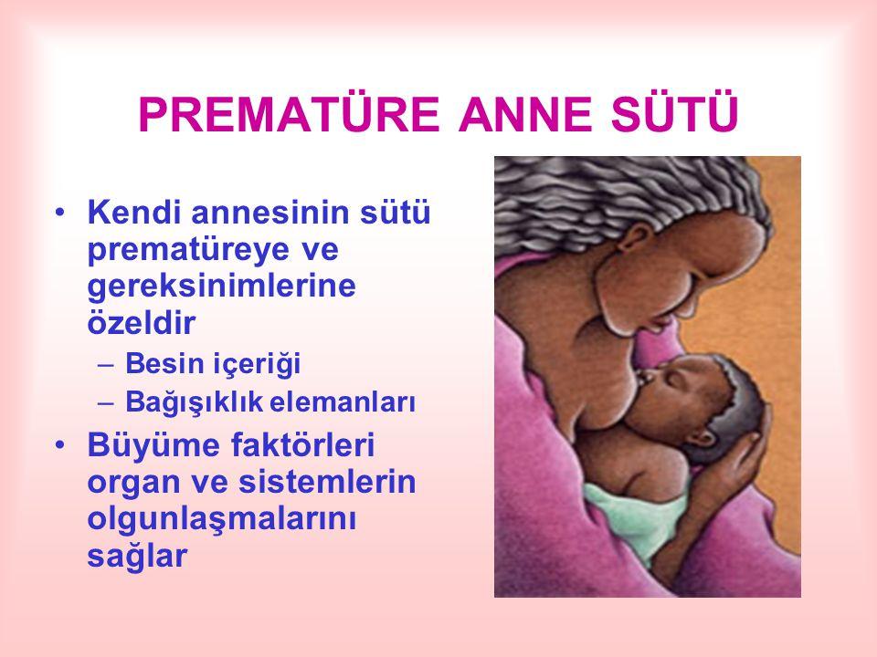 PREMATÜRE ANNE SÜTÜ Kendi annesinin sütü prematüreye ve gereksinimlerine özeldir. Besin içeriği. Bağışıklık elemanları.