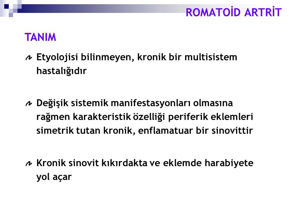 ROMATOİD ARTRİT TANIM. Etyolojisi bilinmeyen, kronik bir multisistem hastalığıdır.