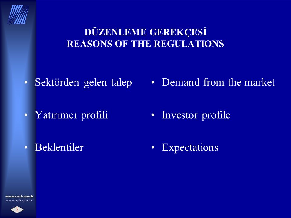 DÜZENLEME GEREKÇESİ REASONS OF THE REGULATIONS