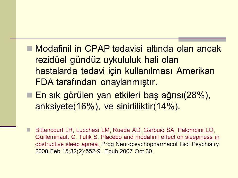 Modafinil in CPAP tedavisi altında olan ancak rezidüel gündüz uykululuk hali olan hastalarda tedavi için kullanılması Amerikan FDA tarafından onaylanmıştır.