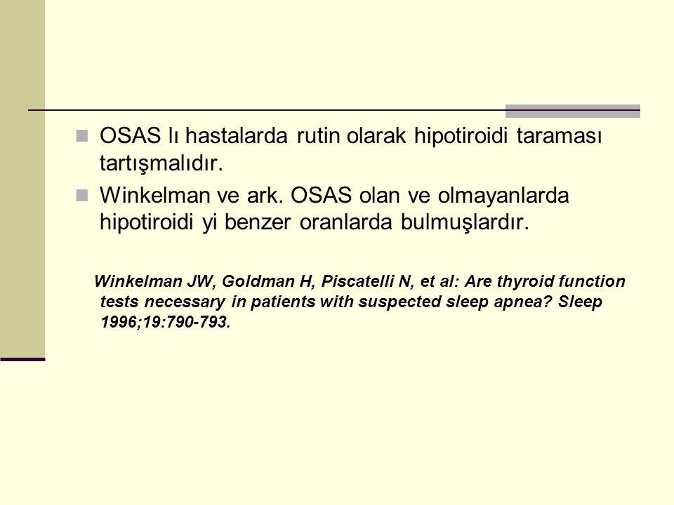 OSAS lı hastalarda rutin olarak hipotiroidi taraması tartışmalıdır.