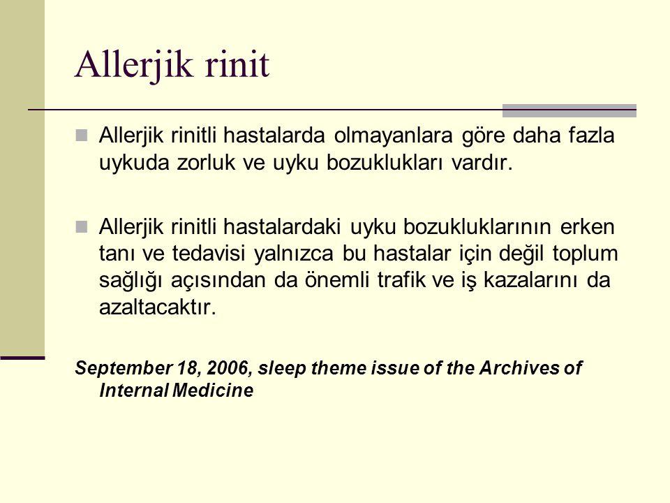Allerjik rinit Allerjik rinitli hastalarda olmayanlara göre daha fazla uykuda zorluk ve uyku bozuklukları vardır.