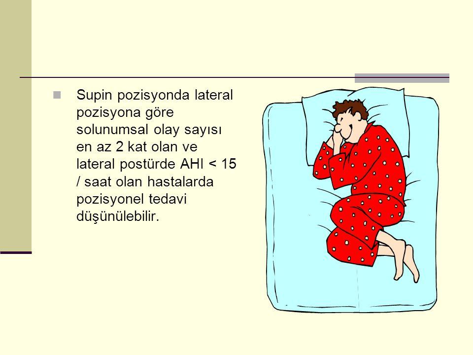 Supin pozisyonda lateral pozisyona göre solunumsal olay sayısı en az 2 kat olan ve lateral postürde AHI < 15 / saat olan hastalarda pozisyonel tedavi düşünülebilir.