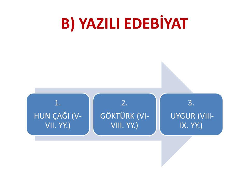 B) YAZILI EDEBİYAT 1. HUN ÇAĞI (V-VII. YY.) 2. GÖKTÜRK (VI-VIII. YY.)