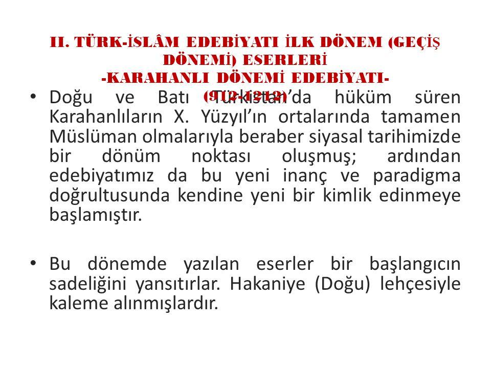 II. TÜRK-İSLÂM EDEBİYATI İLK DÖNEM (GEÇİŞ DÖNEMİ) ESERLERİ -KARAHANLI DÖNEMİ EDEBİYATI- (912-1212)