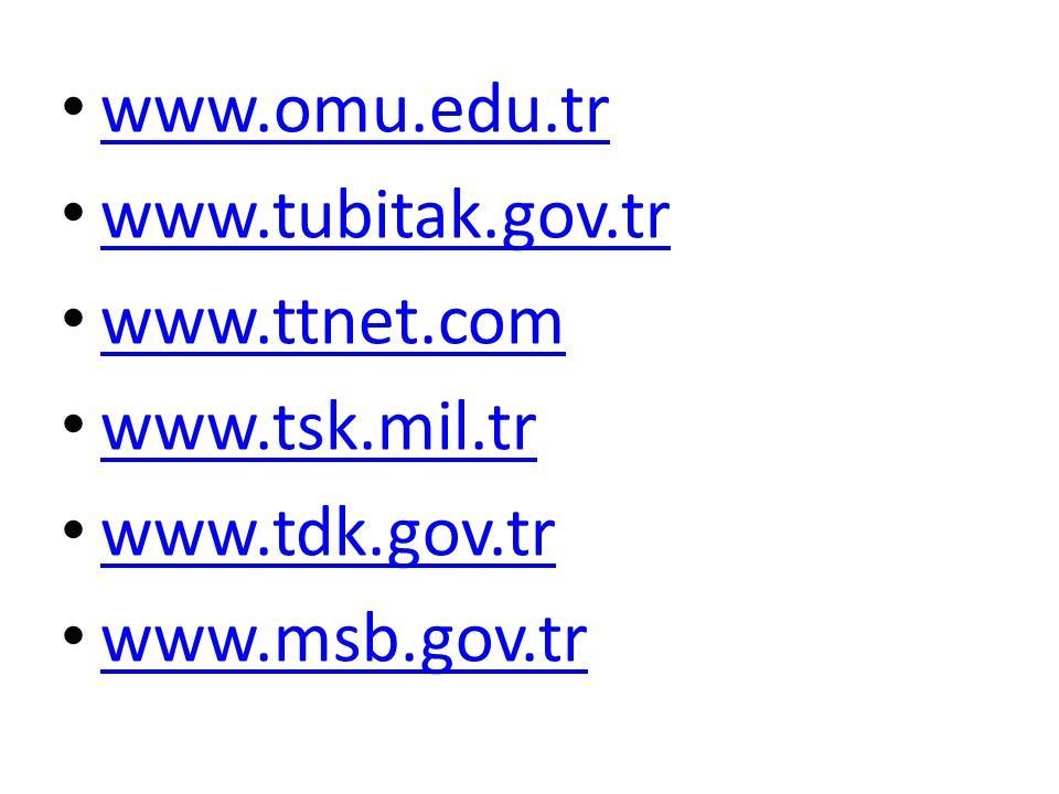 www.omu.edu.tr www.tubitak.gov.tr www.ttnet.com www.tsk.mil.tr www.tdk.gov.tr www.msb.gov.tr