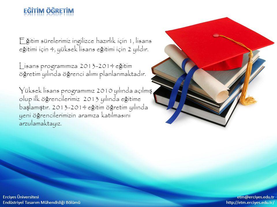 eğİTİM ÖĞRETİM Eğitim sürelerimiz ingilizce hazırlık için 1, lisans eğitimi için 4, yüksek lisans eğitimi için 2 yıldır.