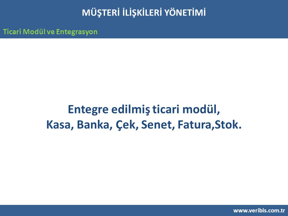 Entegre edilmiş ticari modül, Kasa, Banka, Çek, Senet, Fatura,Stok.