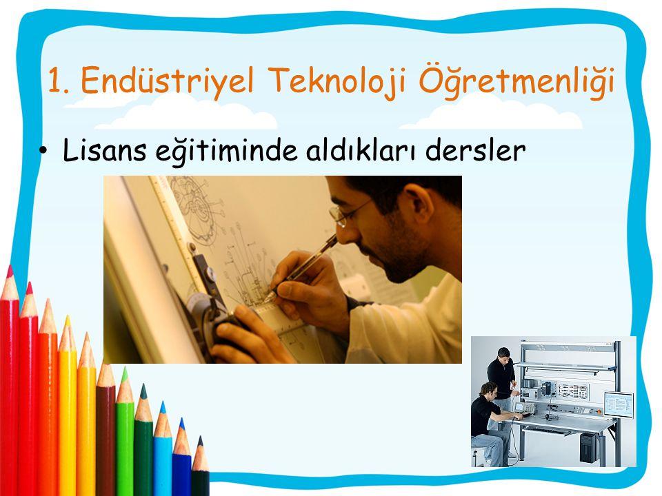 1. Endüstriyel Teknoloji Öğretmenliği