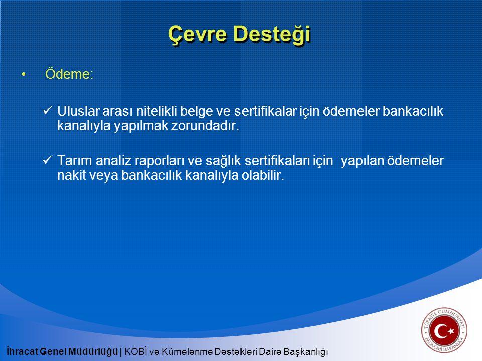 Çevre Desteği Ödeme: Uluslar arası nitelikli belge ve sertifikalar için ödemeler bankacılık kanalıyla yapılmak zorundadır.