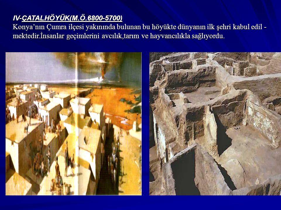 IV-ÇATALHÖYÜK(M.Ö.6800-5700)