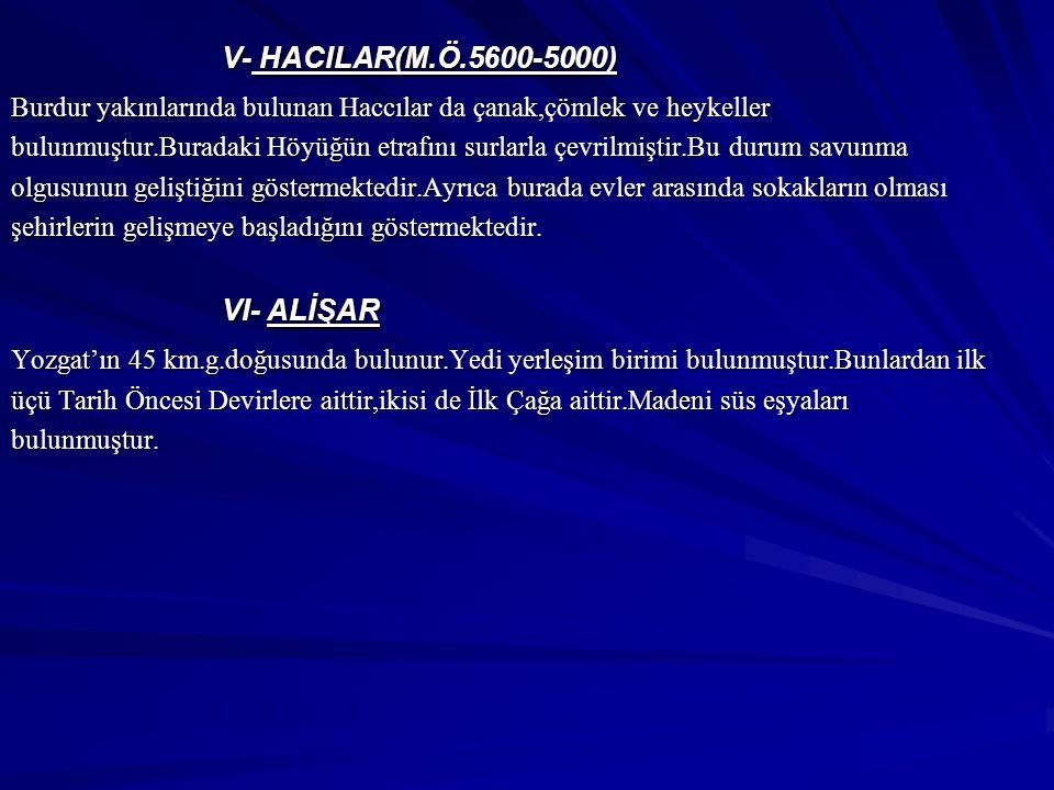 V- HACILAR(M.Ö.5600-5000) VI- ALİŞAR