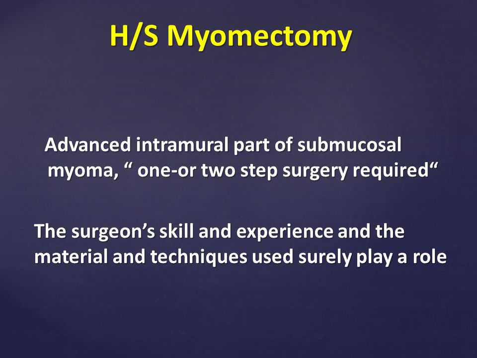 H/S Myomectomy Advanced intramural part of submucosal myoma, one-or two step surgery required