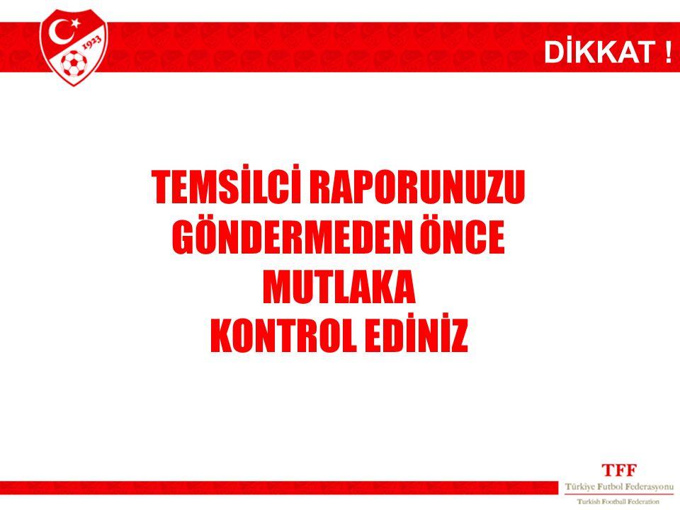 TEMSİLCİ RAPORUNUZU GÖNDERMEDEN ÖNCE MUTLAKA KONTROL EDİNİZ DİKKAT !