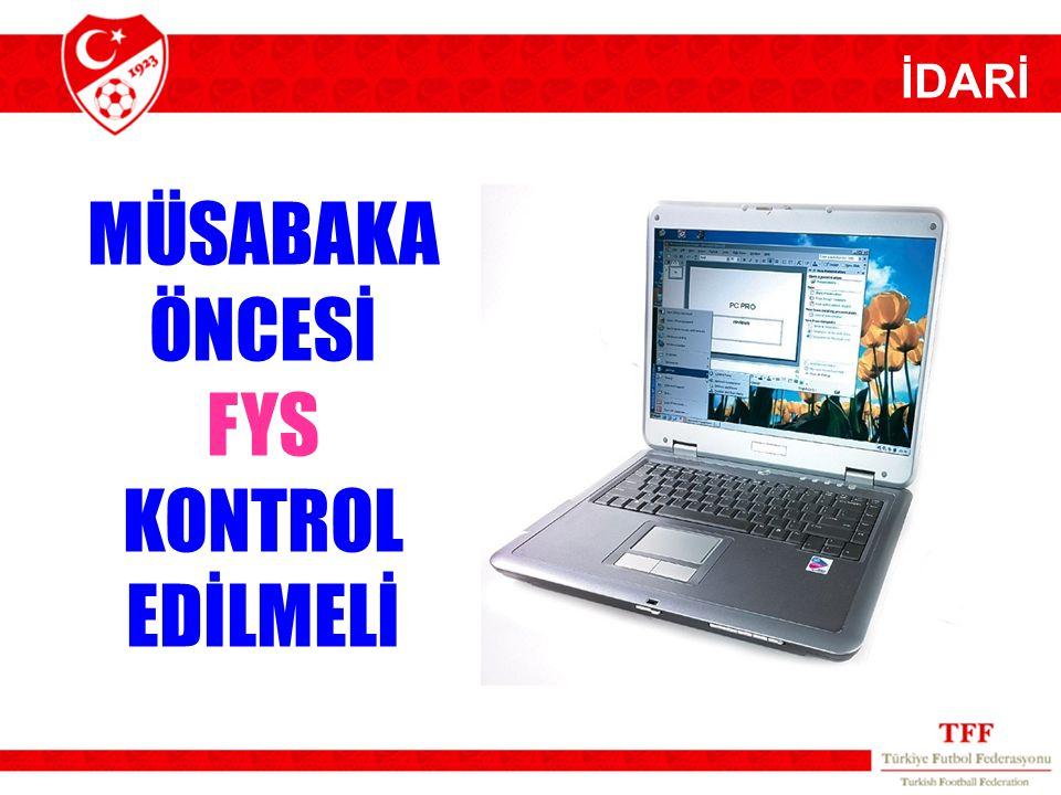 İDARİ MÜSABAKA ÖNCESİ FYS KONTROL EDİLMELİ 30