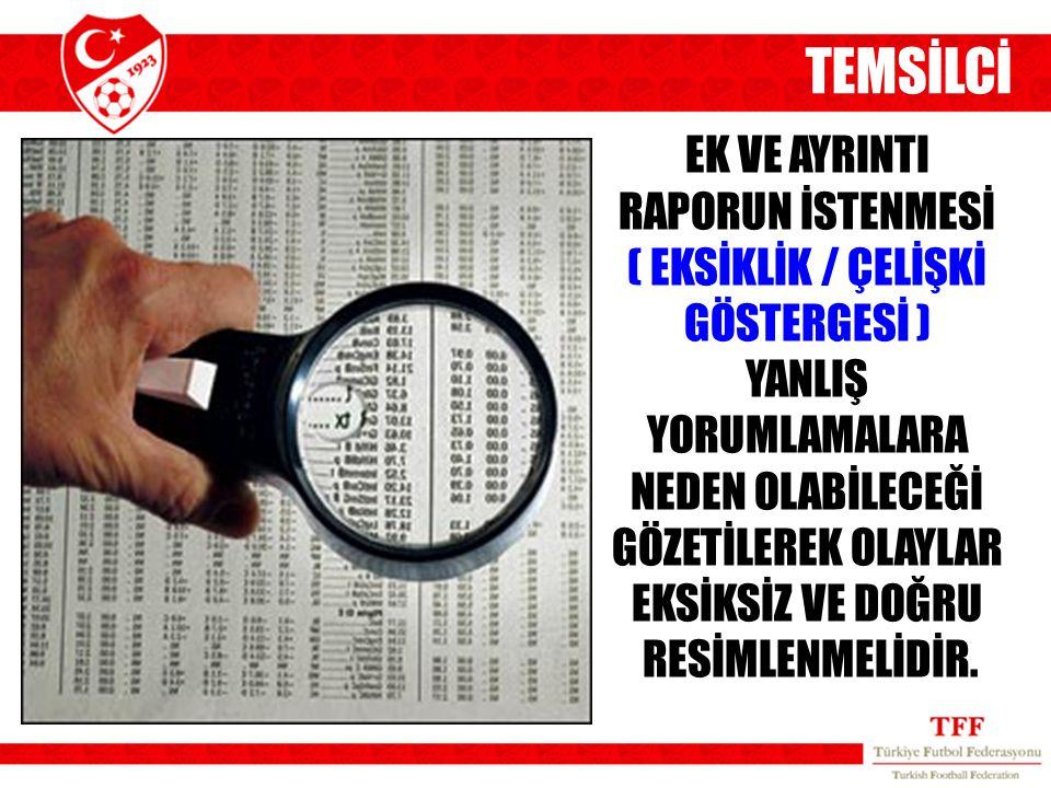 TEMSİLCİ EK VE AYRINTI RAPORUN İSTENMESİ ( EKSİKLİK / ÇELİŞKİ