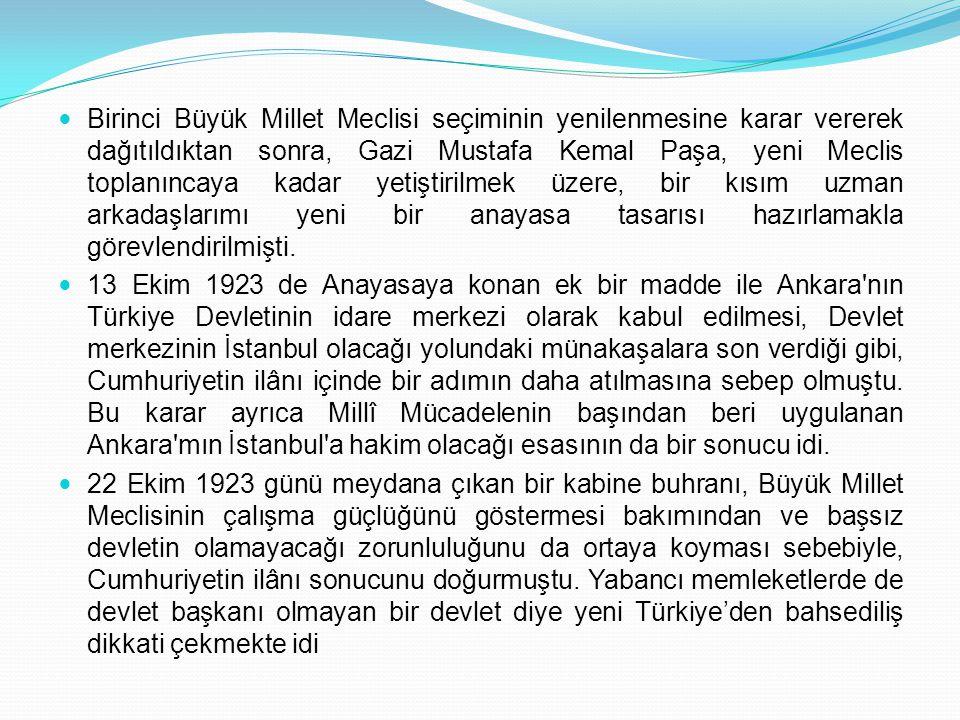 Birinci Büyük Millet Meclisi seçiminin yenilenmesine karar vererek dağıtıldıktan sonra, Gazi Mustafa Kemal Paşa, yeni Meclis toplanıncaya kadar yetiştirilmek üzere, bir kısım uzman arkadaşlarımı yeni bir anayasa tasarısı hazırlamakla görevlendirilmişti.