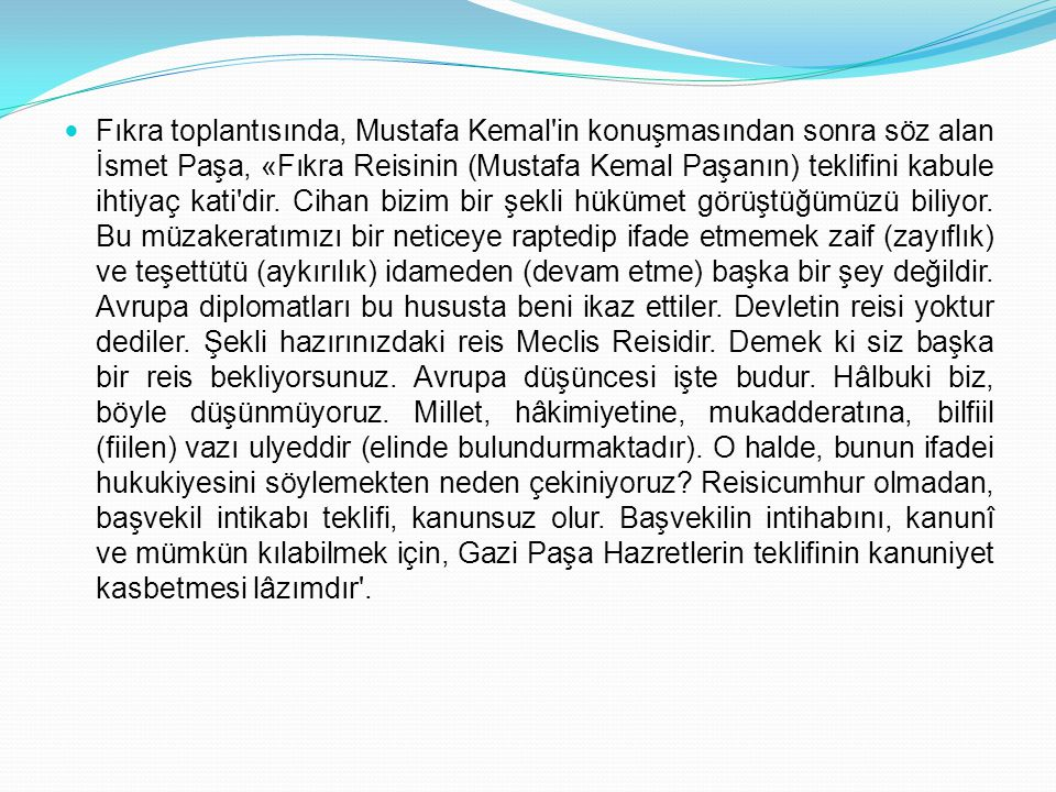Fıkra toplantısında, Mustafa Kemal in konuşmasından sonra söz alan İsmet Paşa, «Fıkra Reisinin (Mustafa Kemal Paşanın) teklifini kabule ihtiyaç kati dir.