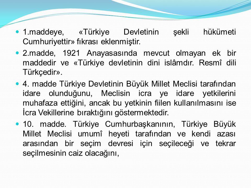 1.maddeye, «Türkiye Devletinin şekli hükümeti Cumhuriyettir» fıkrası eklenmiştir.