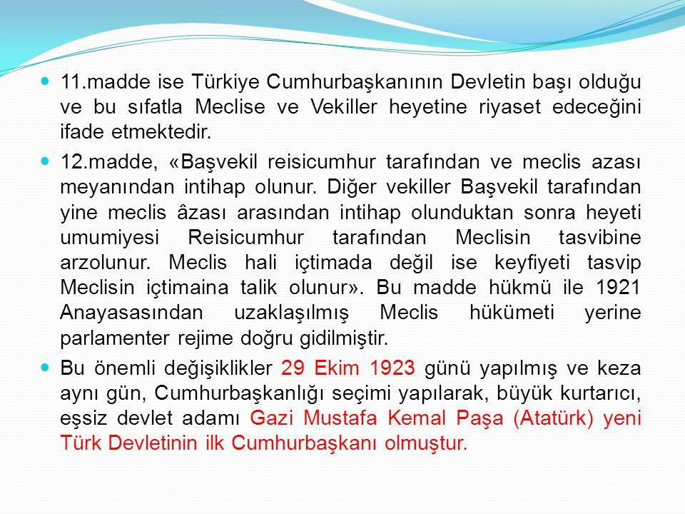 11.madde ise Türkiye Cumhurbaşkanının Devletin başı olduğu ve bu sıfatla Meclise ve Vekiller heyetine riyaset edeceğini ifade etmektedir.