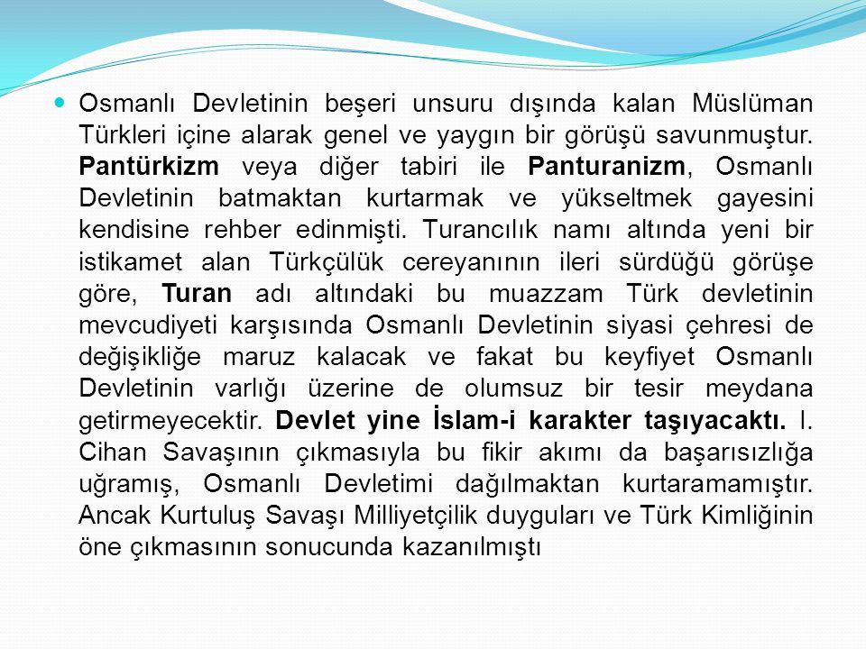 Osmanlı Devletinin beşeri unsuru dışında kalan Müslüman Türkleri içine alarak genel ve yaygın bir görüşü savunmuştur.