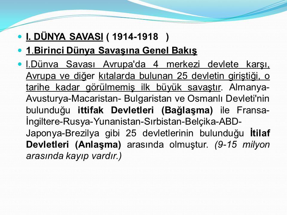 I. DÜNYA SAVASI ( 1914-1918 ) 1.Birinci Dünya Savaşına Genel Bakış.
