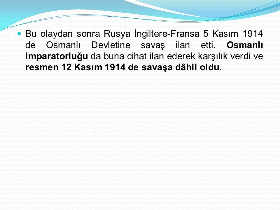 Bu olaydan sonra Rusya İngiltere-Fransa 5 Kasım 1914 de Osmanlı Devletine savaş ilan etti.
