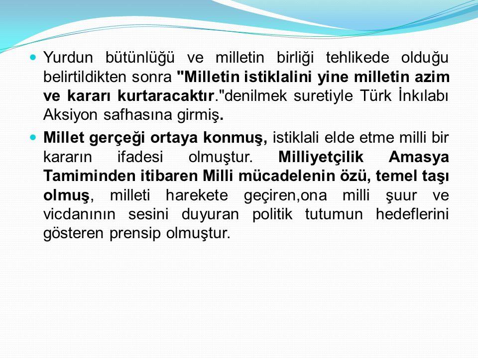Yurdun bütünlüğü ve milletin birliği tehlikede olduğu belirtildikten sonra Milletin istiklalini yine milletin azim ve kararı kurtaracaktır. denilmek suretiyle Türk İnkılabı Aksiyon safhasına girmiş.