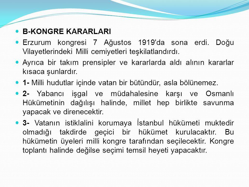 B-KONGRE KARARLARI Erzurum kongresi 7 Ağustos 1919 da sona erdi. Doğu Vilayetlerindeki Milli cemiyetleri teşkilatlandırdı.