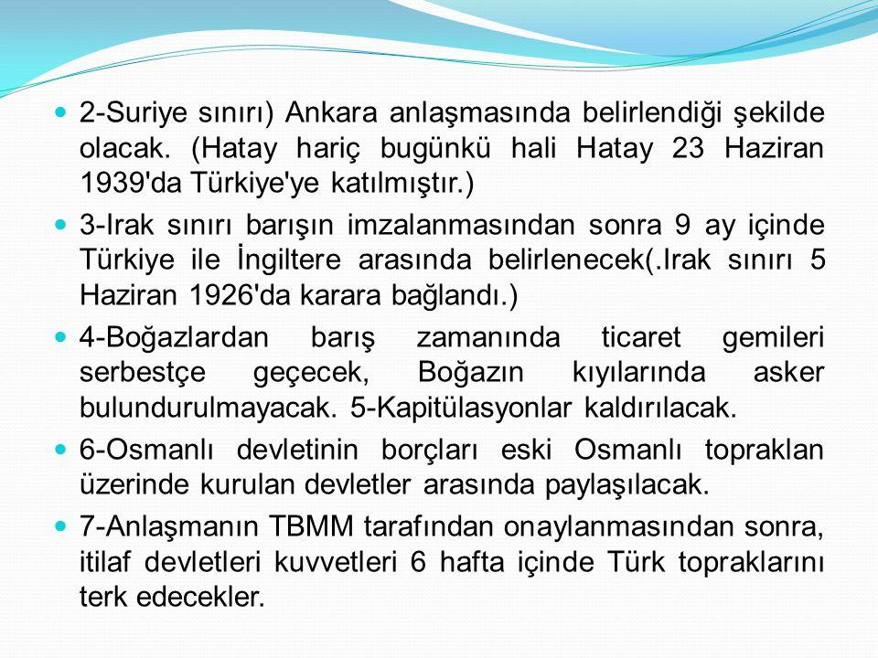 2-Suriye sınırı) Ankara anlaşmasında belirlendiği şekilde olacak