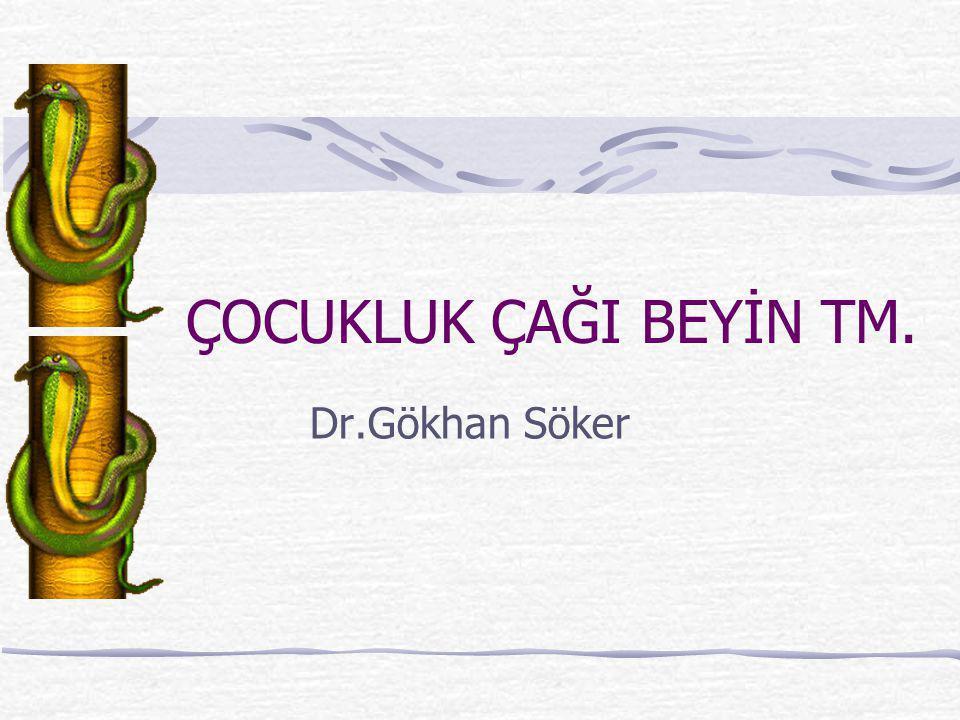 ÇOCUKLUK ÇAĞI BEYİN TM. Dr.Gökhan Söker
