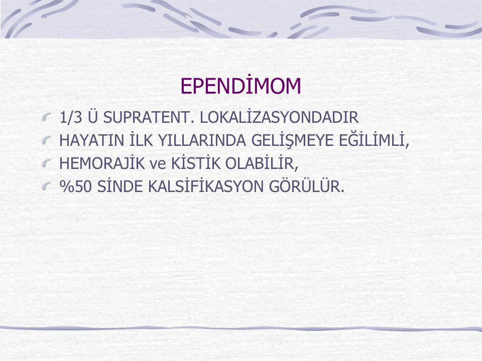 EPENDİMOM 1/3 Ü SUPRATENT. LOKALİZASYONDADIR