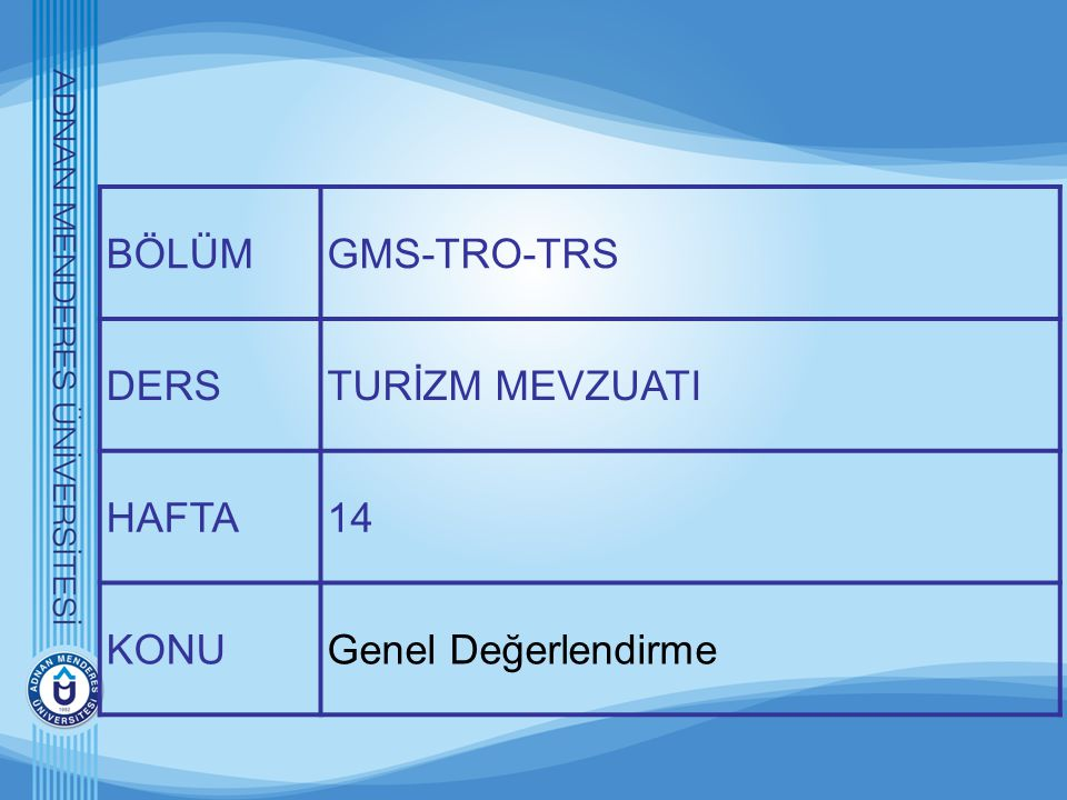 BÖLÜM GMS-TRO-TRS DERS TURİZM MEVZUATI HAFTA 14 KONU Genel Değerlendirme