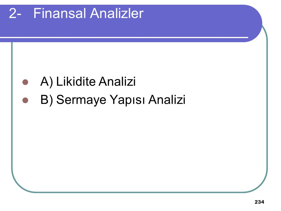 2- Finansal Analizler A) Likidite Analizi B) Sermaye Yapısı Analizi